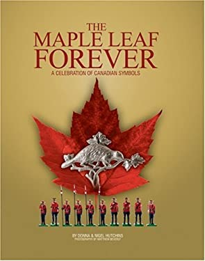 The Maple Leaf Forever: A Celebration of Canadian Symbols 9781550464740