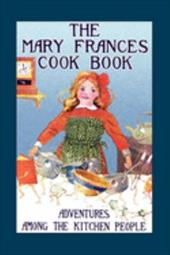 The Mary Frances Cook Book: Adventures Among the Kitchen