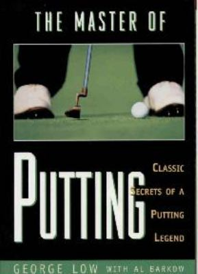 The Master of Putting: Classic Secrets of a Putting Legend 9781550413724