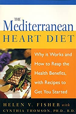 The Mediterranean Heart Diet: Why It Works and How to Reap the Health Benefits, with Recipes to Get You Started 9781555612818
