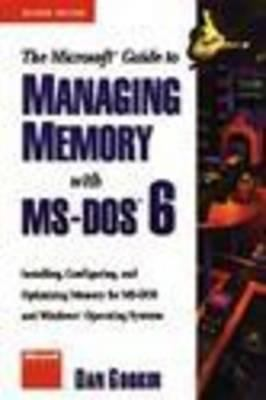 The Microsoft Guide to Managing Memory with MS-DOS 6: Installing, Configuring, and Optimizing Memory for MS-DOS and Windows Operating Systems 9781556155451
