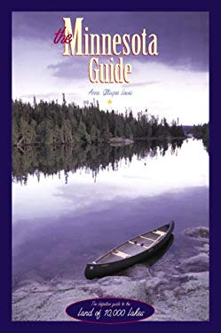 The Minnesota Guide: The Definitive Guide to the Land of 10,000 Lakes 9781555913625