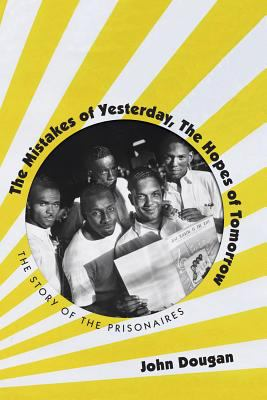 The Mistakes of Yesterday, the Hopes of Tomorrow: The Story of the Prisonaires 9781558499683
