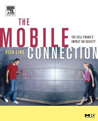 The Mobile Connection: The Cell Phone's Impact on Society 9781558609365