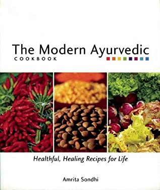 The Modern Ayurvedic Cookbook: Healthful, Healing Recipes for Life 9781551522043