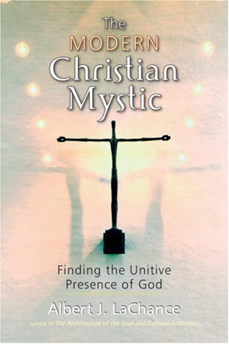 The Modern Christian Mystic: Finding the Unitive Presence of God 9781556436697
