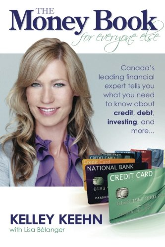 The Money Book for Everyone Else: Canada's Leading Financial Expert Tells You What You Need to Know about Credit, Debt, Investing, and More... 9781554830190