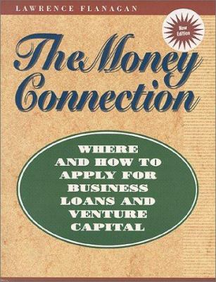 The Money Connection: Where and How to Apply for Business Loans and Venture Capital 9781555713515