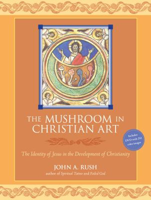 The Mushroom in Christian Art: The Identity of Jesus in the Development of Christianity [With DVD] 9781556439605