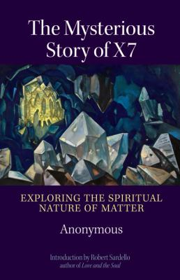 The Mysterious Story of X7: Exploring the Spiritual Nature of Matter 9781556438714