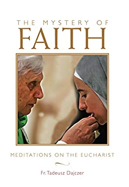 The Mystery of Faith: Meditations on the Eucharist 9781557256867
