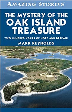 The Mystery of the Oak Island Treasure: Two Hundred Years of Hope and Despair