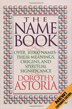 The Name Book: Over 10,000 Names--Their Meanings, Origins, and Spiritual Significance 9781556619823