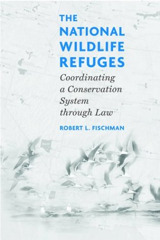 The National Wildlife Refuges: Coordinating a Conservation System Through Law 9781559639910