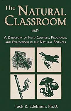 The Natural Classroom: A Directory of Field Courses, Programs, and Expeditions in the Natural Sciences 9781555919238