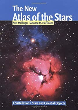 The New Atlas of the Stars: Constellations, Stars and Celestial Objects 9781554071029
