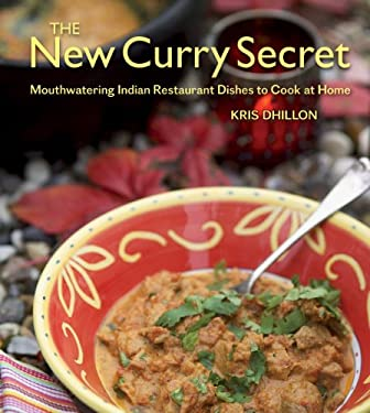 The New Curry Secret: Mouthwatering Indian Restaurant Dishes to Cook at Home 9781554075614