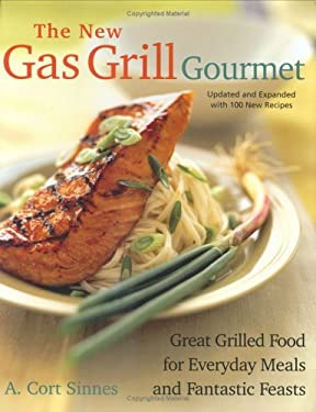 The New Gas Grill Gourmet, Updated and Expanded: Great Grilled Food for Everyday Meals and Fantastic Feats 9781558322813