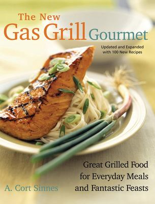 The New Gas Grill Gourmet: Great Grilled Food for Everyday Meals and Fantastic Feasts 9781558322820