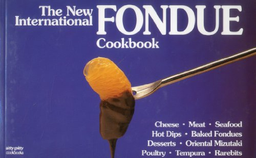 The New International Fondue Cookbook 9781558670082