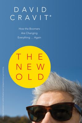 The New Old: How the Boomers Are Changing Everything... Again 9781550228434