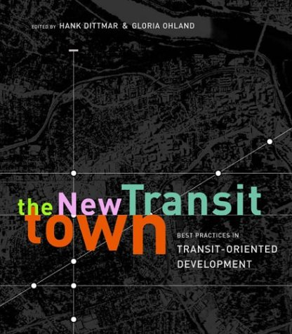 The New Transit Town: Best Practices in Transit-Oriented Development 9781559631174