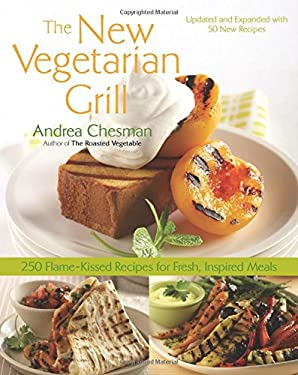 The New Vegetarian Grill: 250 Flame-Kissed Recipes for Fresh, Inspired Meals 9781558323629