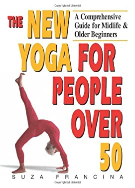 The New Yoga for People Over 50: A Comprehensive Guide for Midlife & Older Beginners 9781558744530