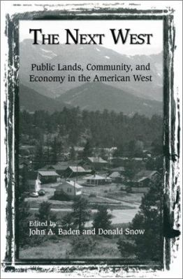 The Next West: Public Lands, Community, and Economy in the American West 9781559634595