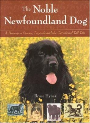 The Noble Newfoundland Dog: A History in Stories, Legends, and the Occasional Tall Tale 9781551095448