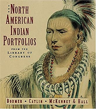 The North American Indian Portfolios from the Library of Congress: Bodmer--Catlin--McKenney and Hall 9781558596016