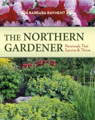 The Northern Gardener: Perennials That Survive and Thrive 9781550175783