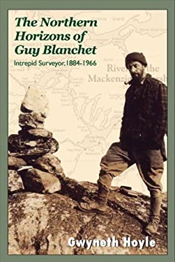The Northern Horizons of Guy Blanchet: Intrepid Surveyor, 1884-1966 9781550027594