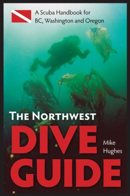 The Northwest Dive Guide: A Scuba Handbook for BC, Washington & Oregon 9781550174762