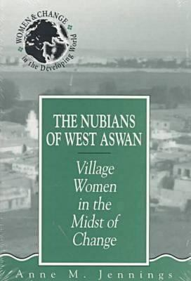 The Nubians of West Aswan: Village Women in the Midst of Change