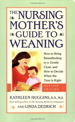 The Nursing Mother's Guide to Weaning: How to Bring Breastfeeding to a Gentle Close and How to Decide When the Time Is Right 9781558323520