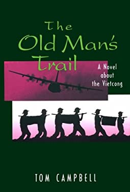 The Old Man's Trail: A Novel about the Vietcong 9781557501172