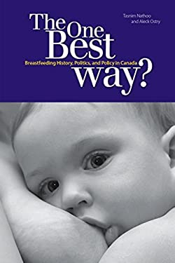 The One Best Way?: Breastfeeding History, Politics, and Policy in Canada 9781554581474