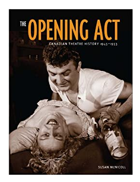 The Opening ACT: Canadian Theatre History 1945-1953 9781553801139