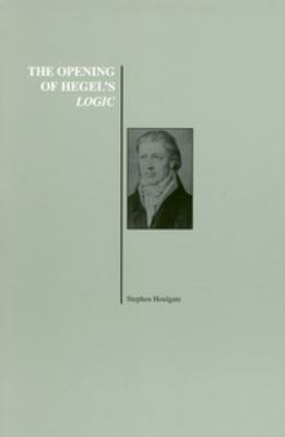 The Opening of Hegel's Logic: From Being to Infinity 9781557532565