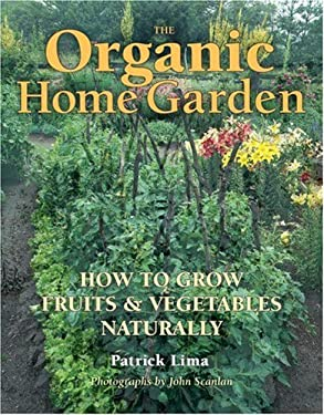 The Organic Home Garden: How to Grow Fruits and Vegetables Naturally 9781552979242