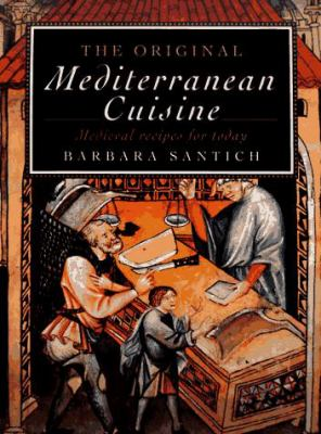 The Original Mediterranean Cuisine: Medieval Recipes for Today 9781556522727