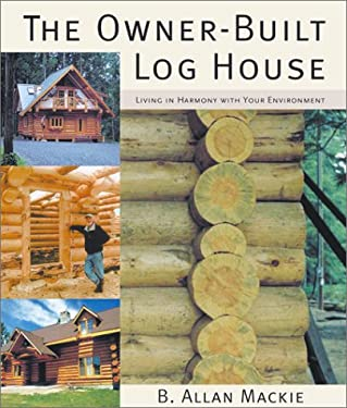 The Owner-Built Log House: Living in Harmony with Your Environment 9781552975480