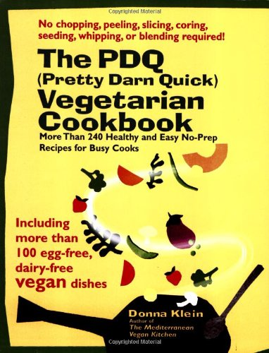 The PDQ (Pretty Darn Quick) Vegetarian Cookbook: 240 Healthy and Easy No-Prep Recipes for Busy Cooks 9781557884381