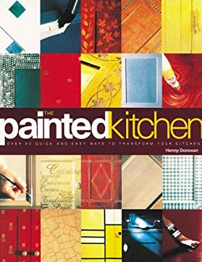 The Painted Kitchen: Over 60 Quick and Easy Ways to Transform Your Kitchen Cupboards