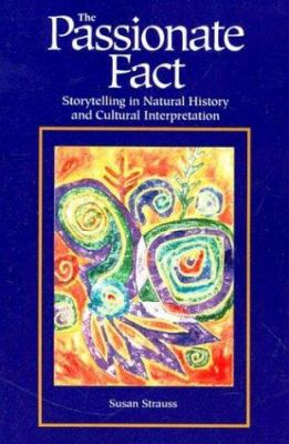 Passionate Fact : Storytelling in Natural History and Cultural Interpretation