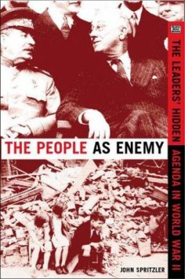 The People as Enemy: The Leaders' Hidden Agenda in World War II 9781551642178
