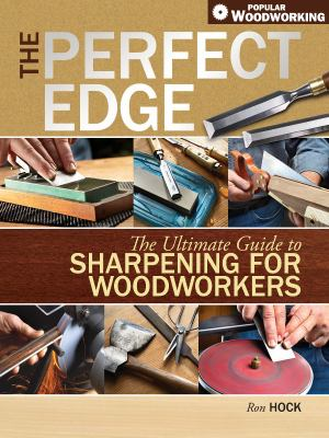The Perfect Edge: The Ultimate Guide to Sharpening for Woodworkers 9781558708587