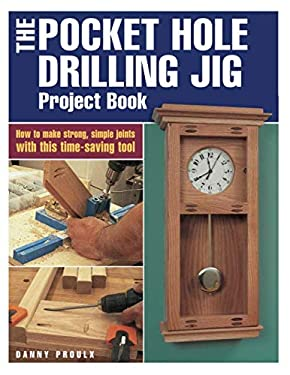 The Pocket Hole Drilling Jig Project Book 9781558706873