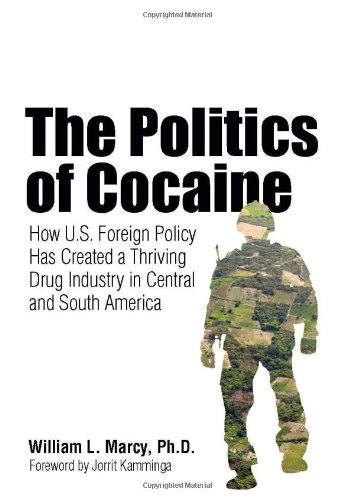 The Politics of Cocaine: How U.S. Foreign Policy Has Created a Thriving Drug Industry in Central and South America 9781556529498